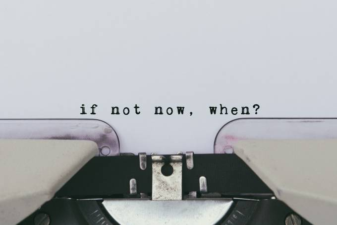 Inspiration quote – If not now, when?